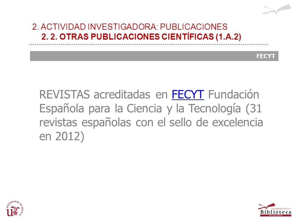2. ACTIVIDAD INVESTIGADORA: PUBLICACIONES 2. 2. OTRAS PUBLICACIONES CIENTÍFICAS (1.A.2) FECYT REVISTAS acreditadas en FECYT Fundación Española para la