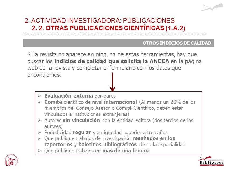 2. ACTIVIDAD INVESTIGADORA: PUBLICACIONES 2. 2. OTRAS PUBLICACIONES CIENTÍFICAS (1.A.2) OTROS INDICIOS DE CALIDAD Si la revista no aparece en ninguna