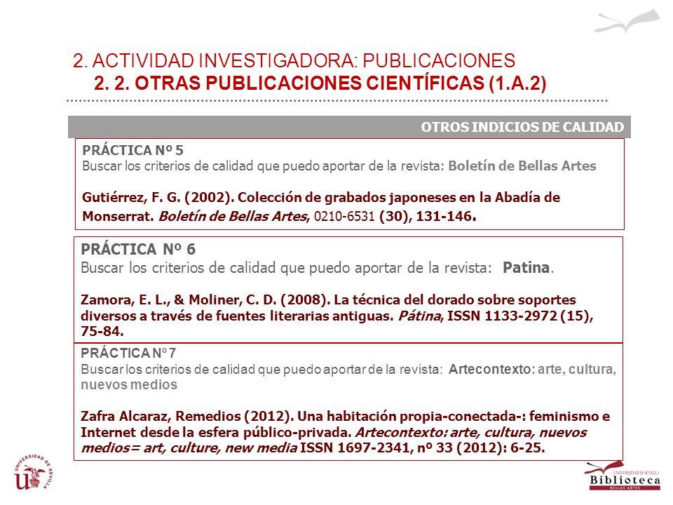 2. ACTIVIDAD INVESTIGADORA: PUBLICACIONES 2. 2. OTRAS PUBLICACIONES CIENTÍFICAS (1.A.2) OTROS INDICIOS DE CALIDAD PRÁCTICA Nº 5 Buscar los criterios d
