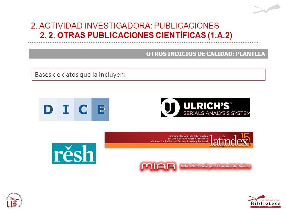 2. ACTIVIDAD INVESTIGADORA: PUBLICACIONES 2. 2. OTRAS PUBLICACIONES CIENTÍFICAS (1.A.2) OTROS INDICIOS DE CALIDAD: PLANTLLA Bases de datos que la incl