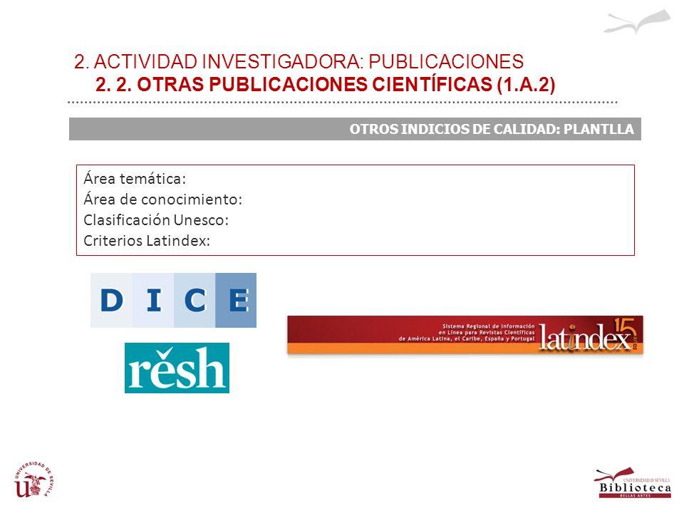 2. ACTIVIDAD INVESTIGADORA: PUBLICACIONES 2. 2. OTRAS PUBLICACIONES CIENTÍFICAS (1.A.2) OTROS INDICIOS DE CALIDAD: PLANTLLA Área temática: Área de con