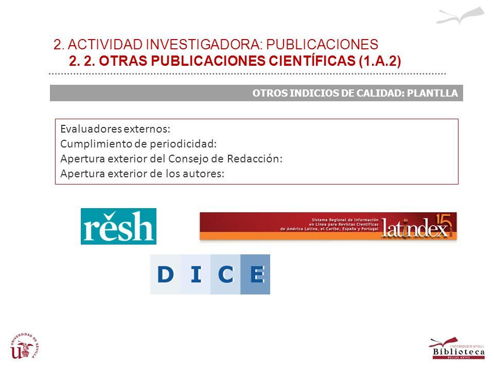 2. ACTIVIDAD INVESTIGADORA: PUBLICACIONES 2. 2. OTRAS PUBLICACIONES CIENTÍFICAS (1.A.2) OTROS INDICIOS DE CALIDAD: PLANTLLA Evaluadores externos: Cump