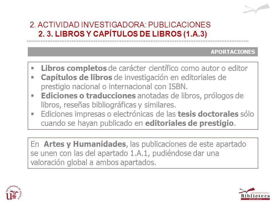 2. ACTIVIDAD INVESTIGADORA: PUBLICACIONES 2. 3. LIBROS Y CAPÍTULOS DE LIBROS (1.A.3) APORTACIONES Libros completos de carácter científico como autor o