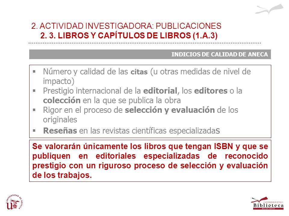 2. ACTIVIDAD INVESTIGADORA: PUBLICACIONES 2. 3. LIBROS Y CAPÍTULOS DE LIBROS (1.A.3) INDICIOS DE CALIDAD DE ANECA Número y calidad de las citas (u otr
