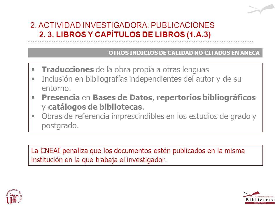 2. ACTIVIDAD INVESTIGADORA: PUBLICACIONES 2. 3. LIBROS Y CAPÍTULOS DE LIBROS (1.A.3) OTROS INDICIOS DE CALIDAD NO CITADOS EN ANECA Traducciones de la