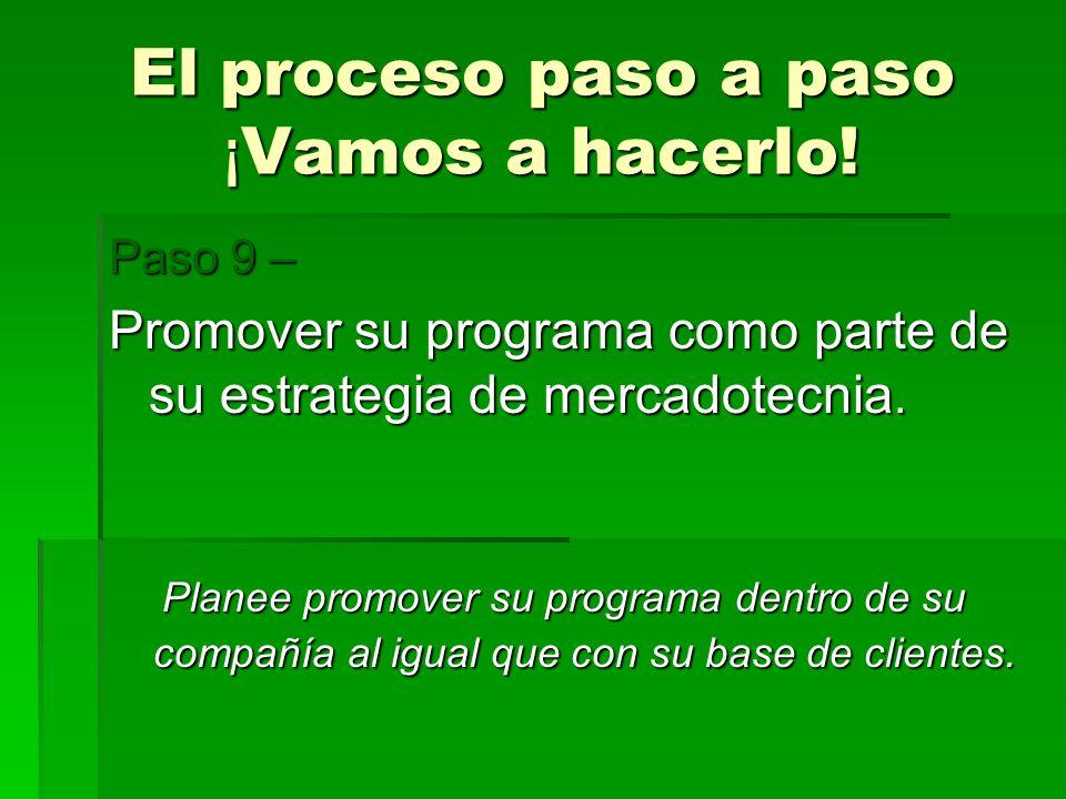El proceso paso a paso ¡ Vamos a hacerlo! Paso 9 – Promover su programa como parte de su estrategia de mercadotecnia. Planee promover su programa dent