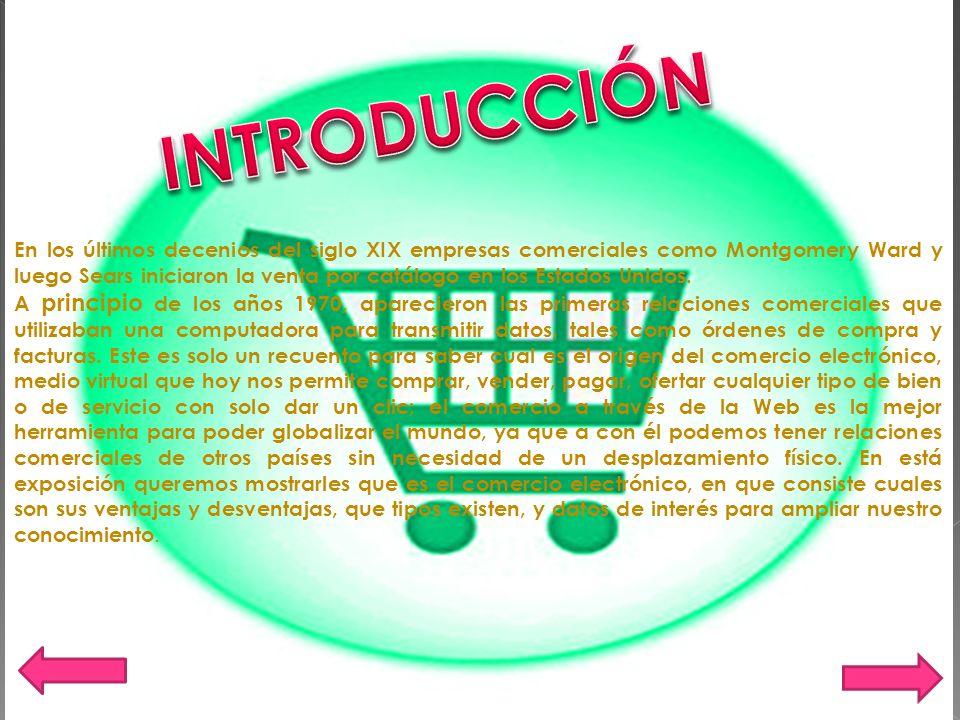 El comercio electrónico, también conocido como e- commerce (electronic commerce en inglés), consiste en la compra y venta de productos o de servicios a través de medios electrónicos, tales como Internet y otras redes informáticas.