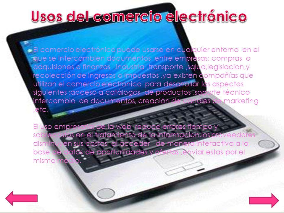 El comercio electrónico puede usarse en cualquier entorno en el que se intercambien documentos entre empresas: compras o adquisiones o finanzas,indust