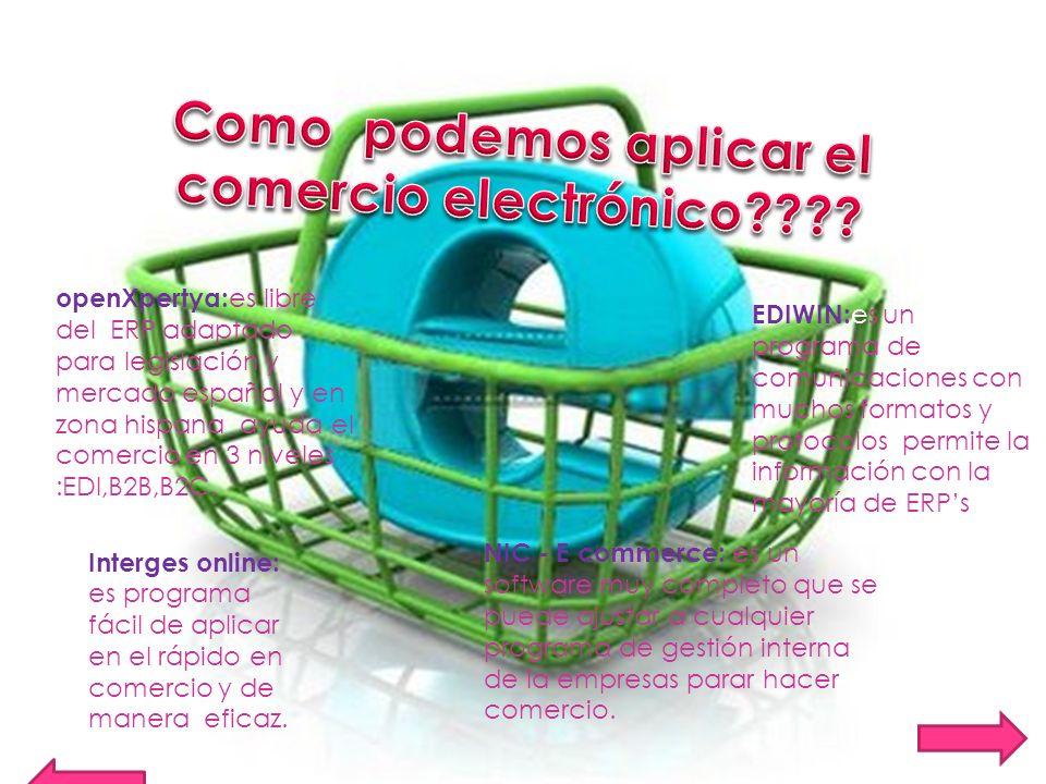openXpertya: es libre del ERP adaptado para legislación y mercado español y en zona hispana ayuda el comercio en 3 niveles :EDI,B2B,B2C. EDIWIN: es un