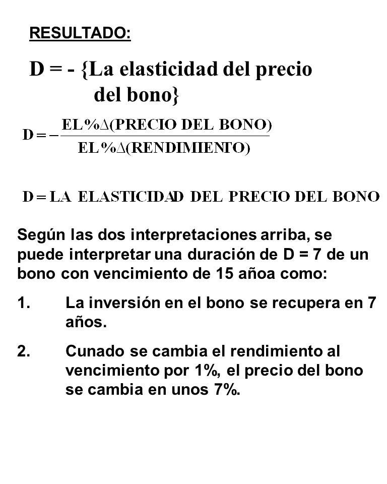 Según las dos interpretaciones arriba, se puede interpretar una duración de D = 7 de un bono con vencimiento de 15 añoa como: 1.La inversión en el bono se recupera en 7 años.