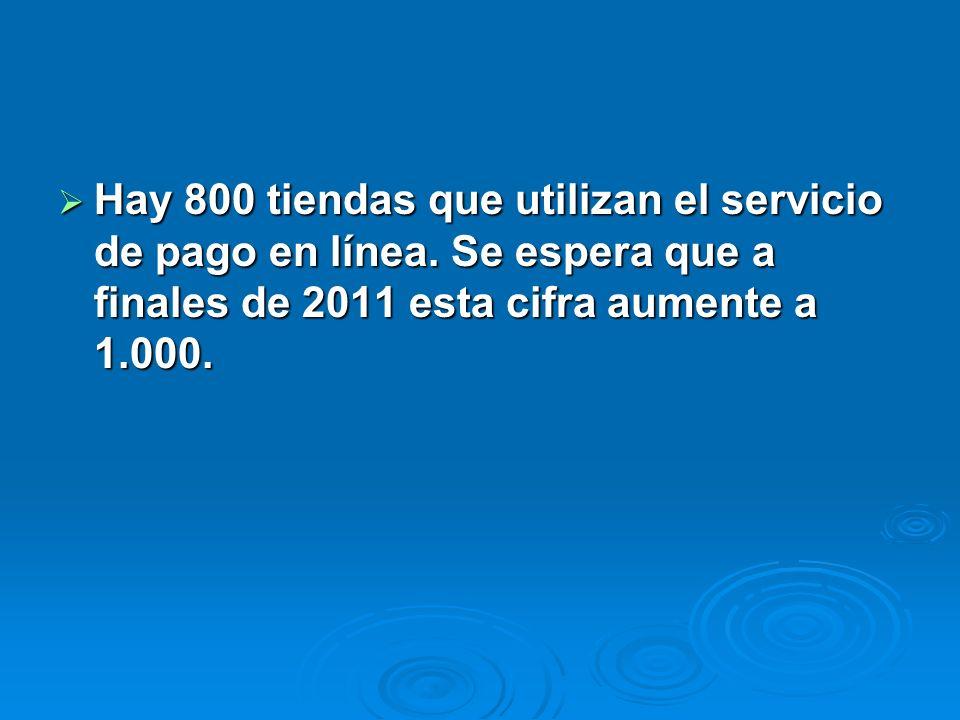 Hay 800 tiendas que utilizan el servicio de pago en línea. Se espera que a finales de 2011 esta cifra aumente a 1.000. Hay 800 tiendas que utilizan el