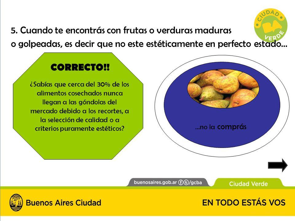 CORRECTO!! ¿Sabías que cerca del 30% de los alimentos cosechados nunca llegan a las góndolas del mercado debido a los recortes, a la selección de cali