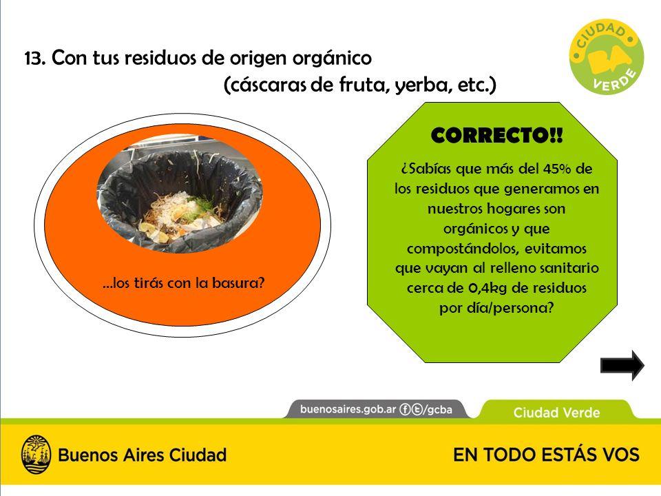 CORRECTO!! ¿Sabías que más del 45% de los residuos que generamos en nuestros hogares son orgánicos y que compostándolos, evitamos que vayan al relleno