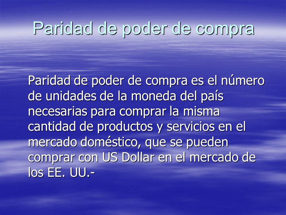 Paridad de poder de compra Paridad de poder de compra es el número de unidades de la moneda del país necesarias para comprar la misma cantidad de prod