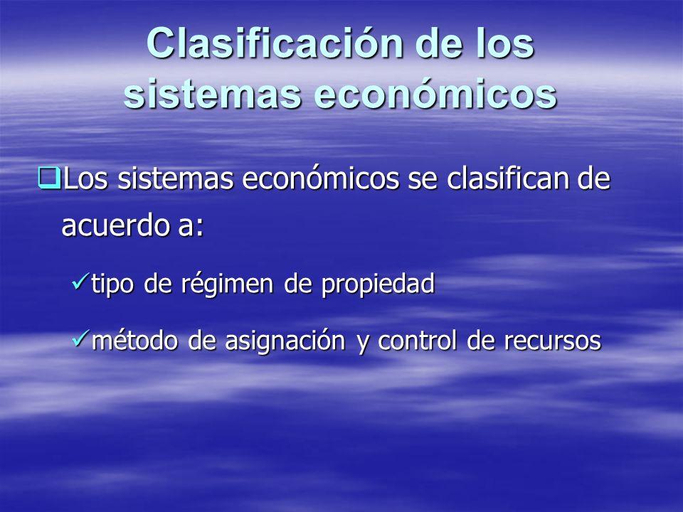 Clasificación de los sistemas económicos Los sistemas económicos se clasifican de acuerdo a: Los sistemas económicos se clasifican de acuerdo a: tipo