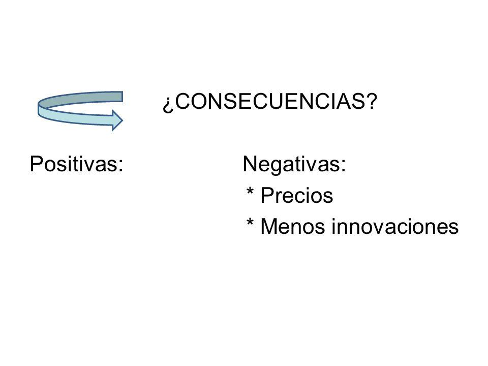 Positivas: Negativas: * Precios * Menos innovaciones