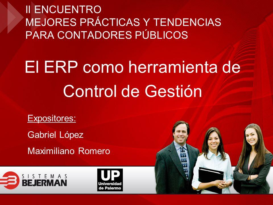 II ENCUENTRO MEJORES PRÁCTICAS Y TENDENCIAS PARA CONTADORES PÚBLICOS El ERP como herramienta de Control de Gestión Expositores: Gabriel López Maximili