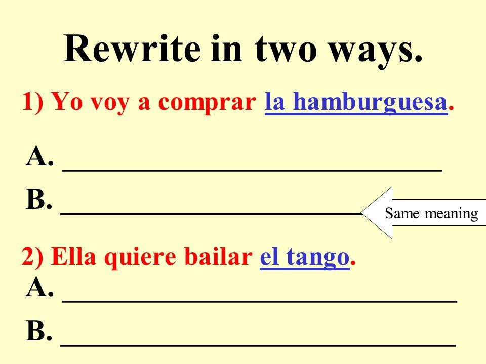 Rewrite in two ways. 1) Yo voy a comprar la hamburguesa.