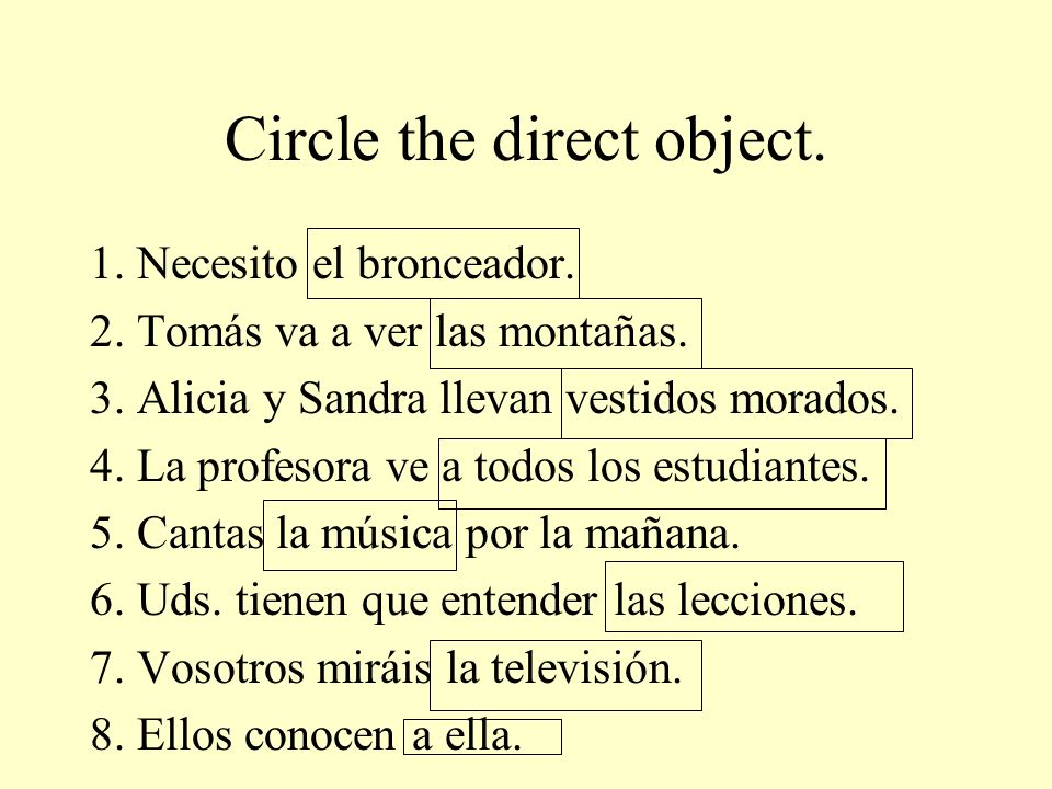 Circle the direct object. 1. Necesito el bronceador.