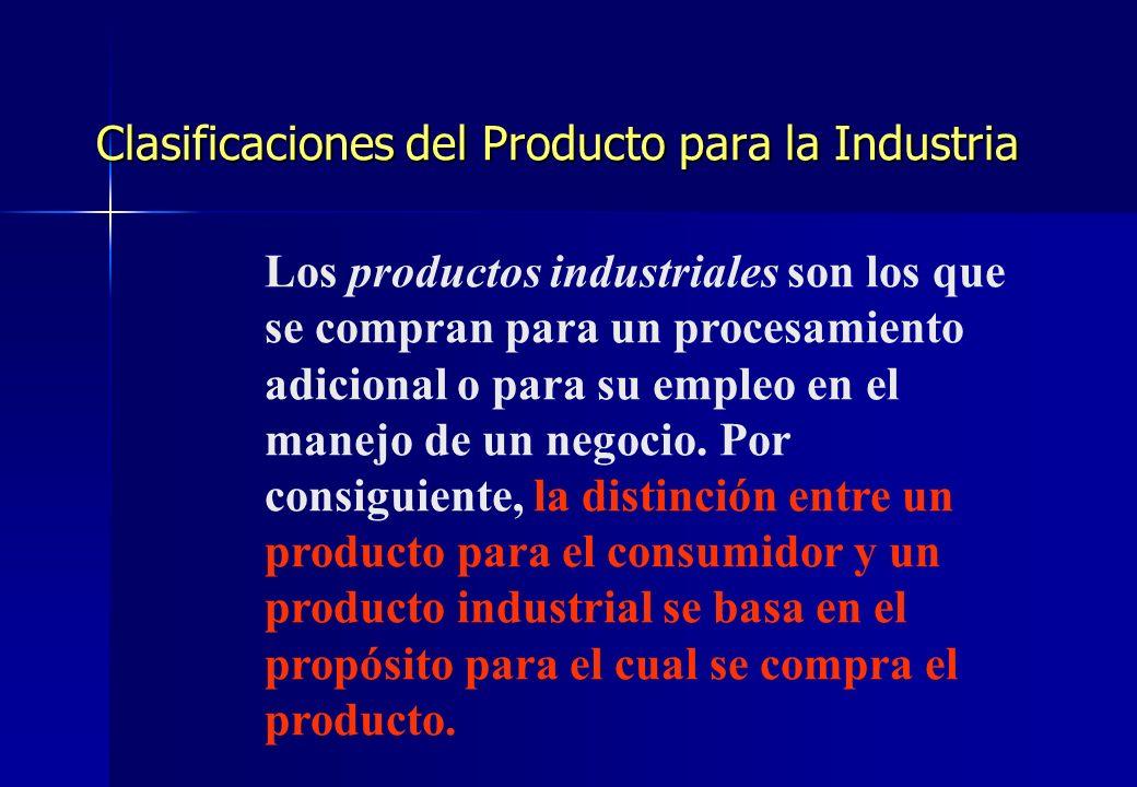 Clasificaciones del Producto para la Industria Los productos industriales son los que se compran para un procesamiento adicional o para su empleo en e
