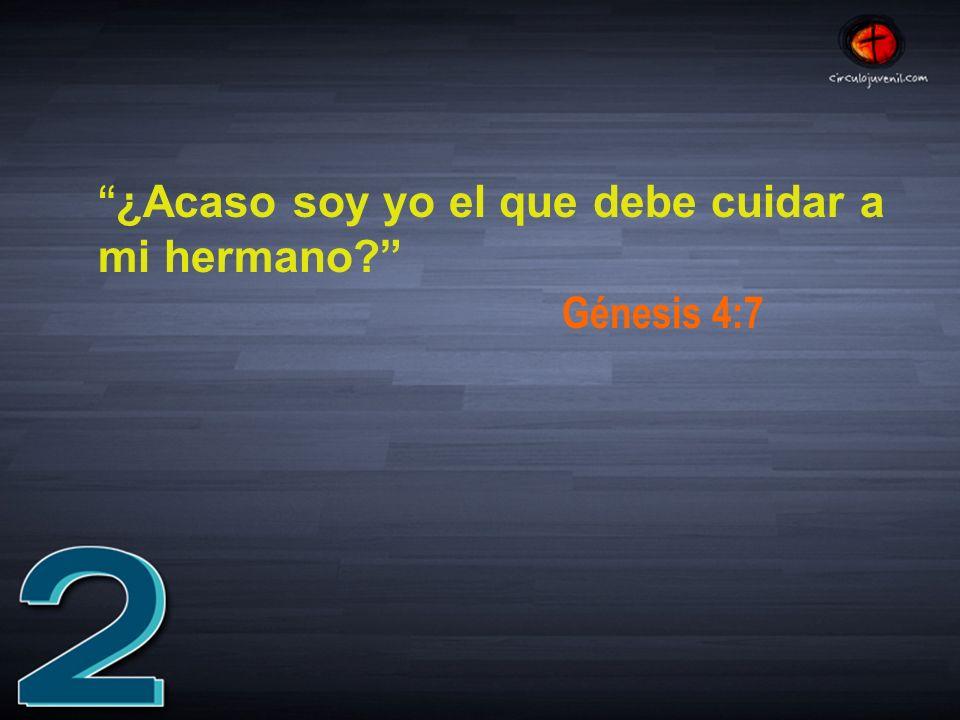 ¿Acaso soy yo el que debe cuidar a mi hermano Génesis 4:7
