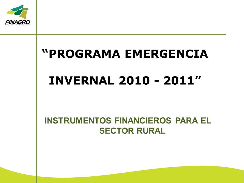 PROGRAMA EMERGENCIA INVERNAL 2010 - 2011 INSTRUMENTOS FINANCIEROS PARA EL SECTOR RURAL
