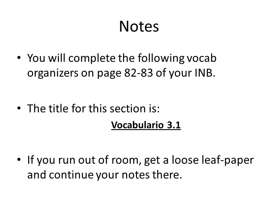 Notes You will complete the following vocab organizers on page 82-83 of your INB. The title for this section is: Vocabulario 3.1 If you run out of roo