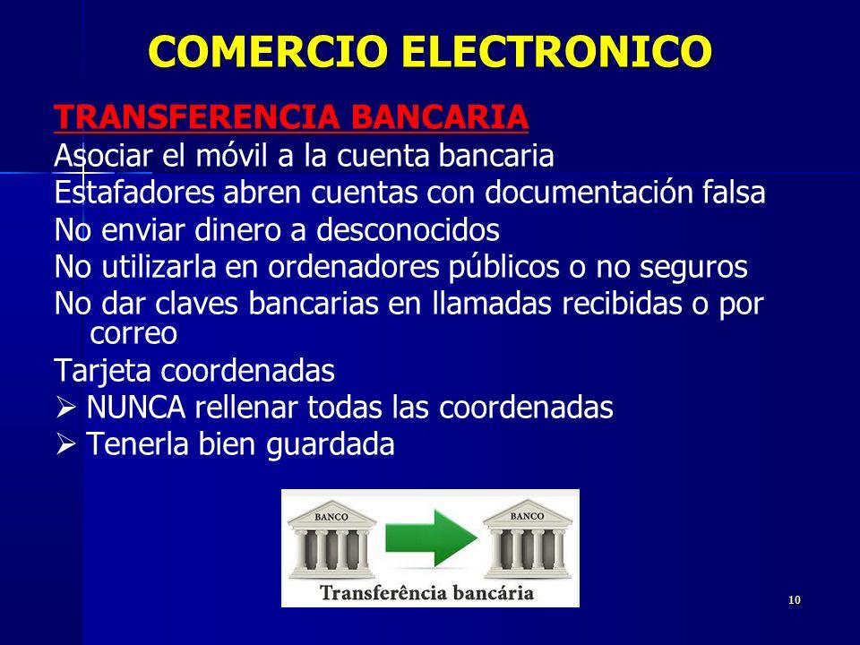 10 TRANSFERENCIA BANCARIA Asociar el móvil a la cuenta bancaria Estafadores abren cuentas con documentación falsa No enviar dinero a desconocidos No u