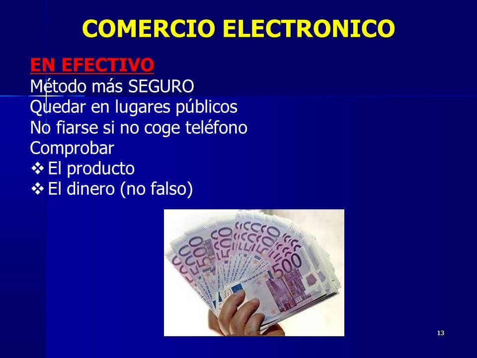 13 EN EFECTIVO Método más SEGURO Quedar en lugares públicos No fiarse si no coge teléfono Comprobar El producto El dinero (no falso) COMERCIO ELECTRON