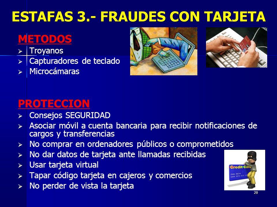 20 METODOS Troyanos Capturadores de teclado Microcámaras PROTECCION Consejos SEGURIDAD Asociar móvil a cuenta bancaria para recibir notificaciones de