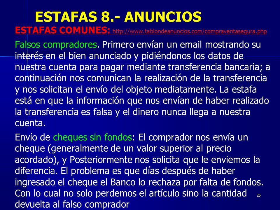 25 ESTAFAS COMUNES: http://www.tablondeanuncios.com/compraventasegura.php Falsos compradores. Primero envían un email mostrando su interés en el bien