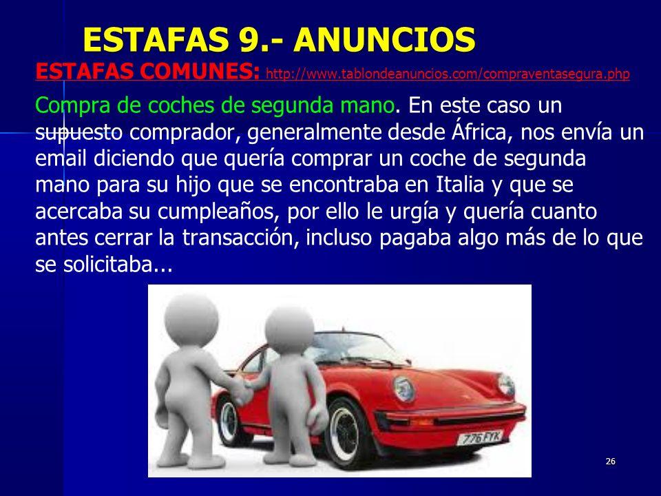 26 ESTAFAS COMUNES: http://www.tablondeanuncios.com/compraventasegura.php Compra de coches de segunda mano. En este caso un supuesto comprador, genera