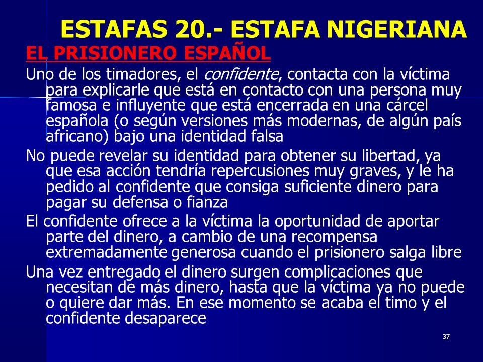 37 EL PRISIONERO ESPAÑOL Uno de los timadores, el confidente, contacta con la víctima para explicarle que está en contacto con una persona muy famosa