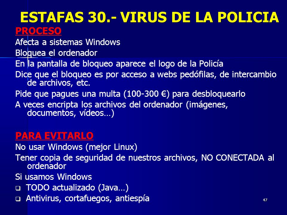 47 PROCESO Afecta a sistemas Windows Bloquea el ordenador En la pantalla de bloqueo aparece el logo de la Policía Dice que el bloqueo es por acceso a