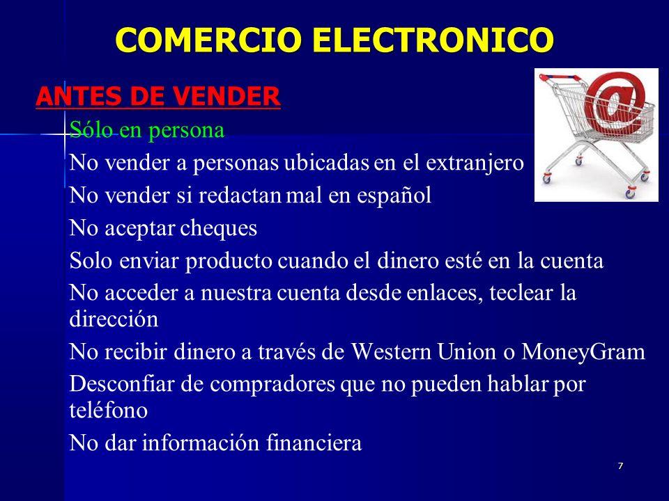 7 ANTES DE VENDER Sólo en persona No vender a personas ubicadas en el extranjero No vender si redactan mal en español No aceptar cheques Solo enviar p