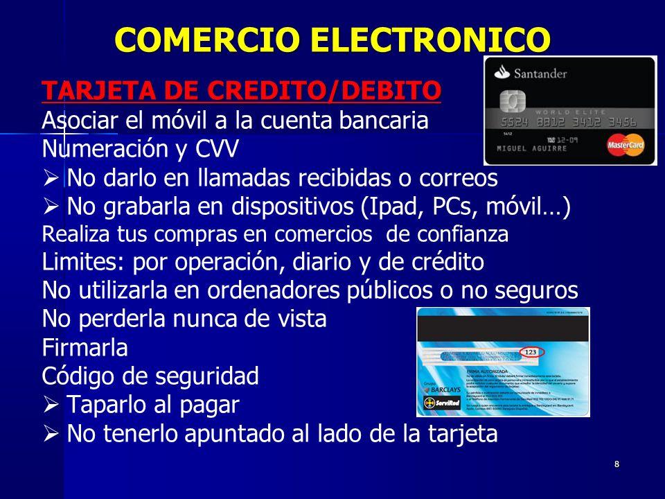 8 TARJETA DE CREDITO/DEBITO Asociar el móvil a la cuenta bancaria Numeración y CVV No darlo en llamadas recibidas o correos No grabarla en dispositivo