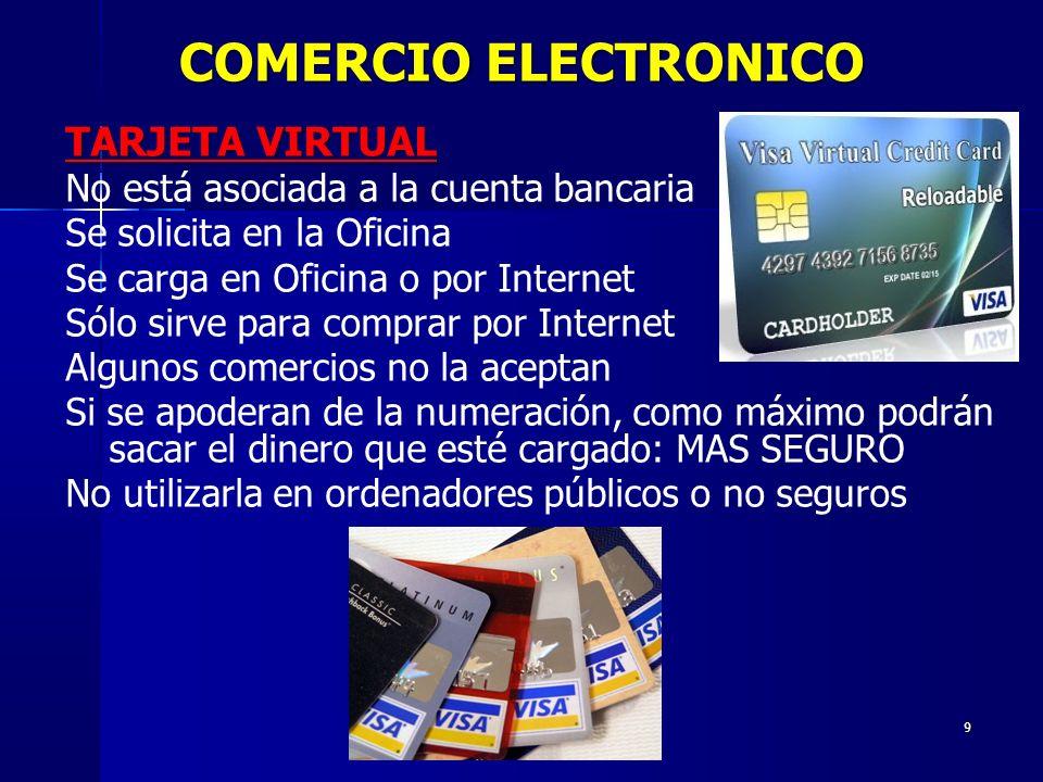 9 TARJETA VIRTUAL No está asociada a la cuenta bancaria Se solicita en la Oficina Se carga en Oficina o por Internet Sólo sirve para comprar por Inter