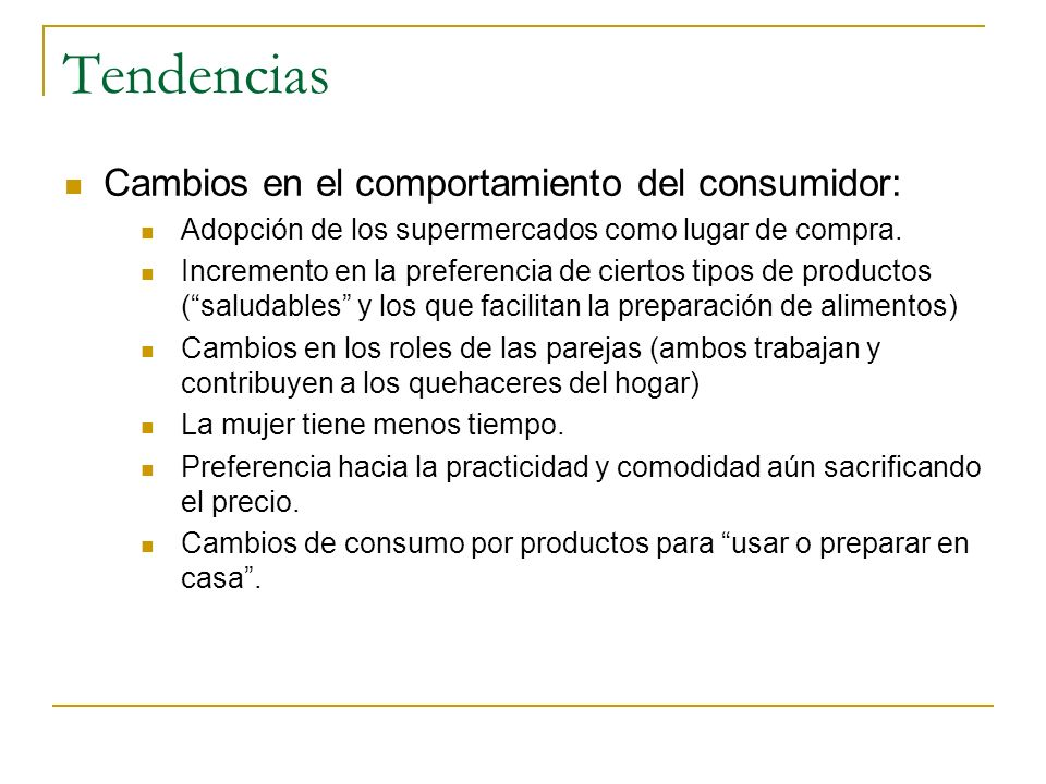 Tendencias Cambios en el comportamiento del consumidor: Adopción de los supermercados como lugar de compra. Incremento en la preferencia de ciertos ti