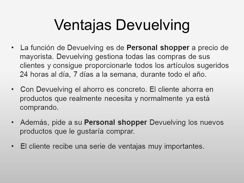 Ventajas Devuelving La función de Devuelving es de Personal shopper a precio de mayorista. Devuelving gestiona todas las compras de sus clientes y con