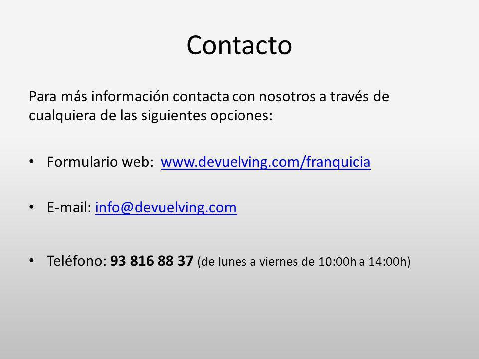 Contacto Para más información contacta con nosotros a través de cualquiera de las siguientes opciones: Formulario web: www.devuelving.com/franquiciaww