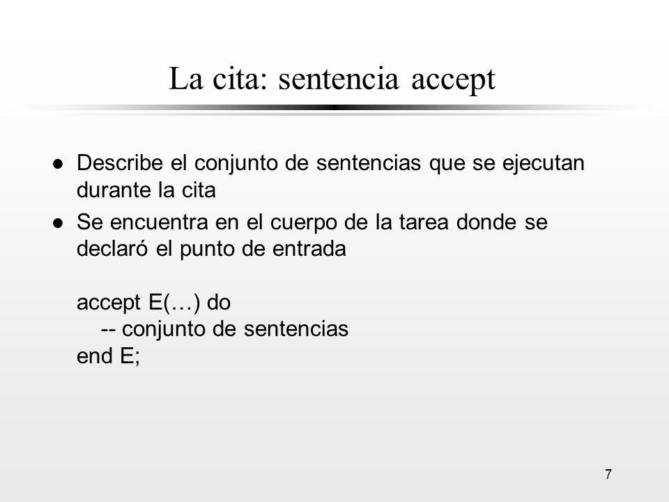 7 La cita: sentencia accept l Describe el conjunto de sentencias que se ejecutan durante la cita l Se encuentra en el cuerpo de la tarea donde se decl
