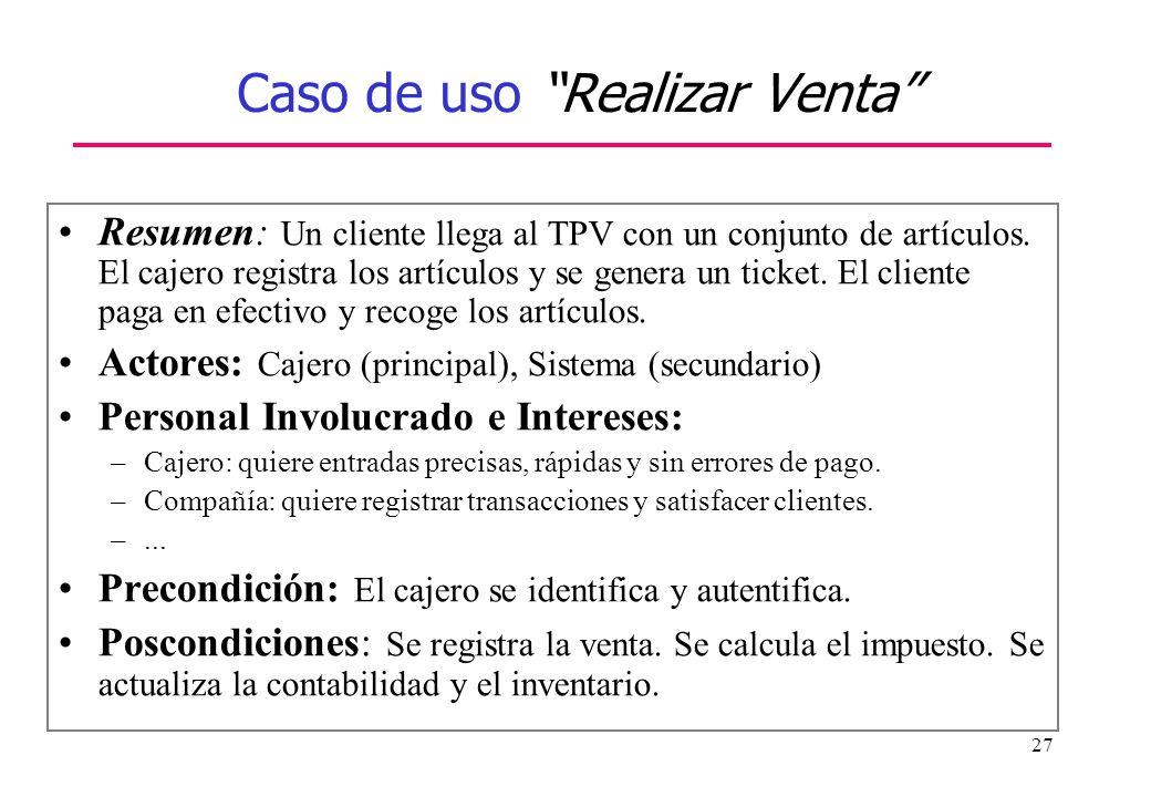 27 Caso de uso Realizar Venta Resumen: Un cliente llega al TPV con un conjunto de artículos. El cajero registra los artículos y se genera un ticket. E