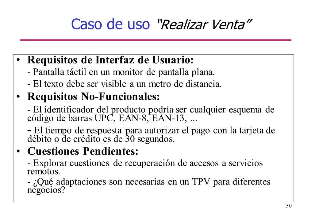 30 Caso de uso Realizar Venta Requisitos de Interfaz de Usuario: - Pantalla táctil en un monitor de pantalla plana. - El texto debe ser visible a un m