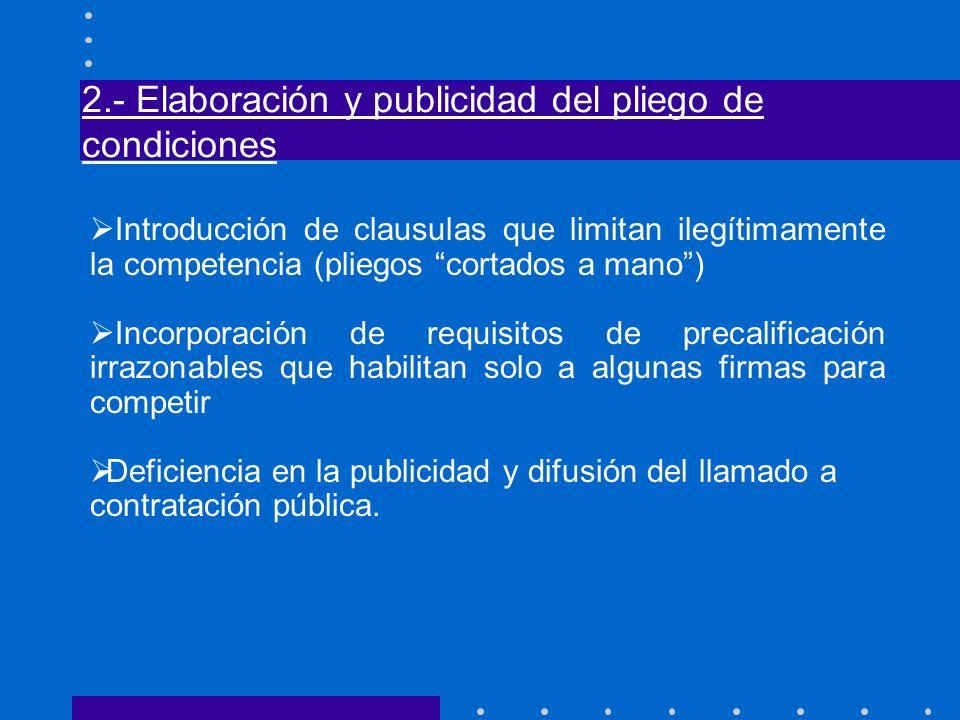 2.- Elaboración y publicidad del pliego de condiciones Introducción de clausulas que limitan ilegítimamente la competencia (pliegos cortados a mano) I
