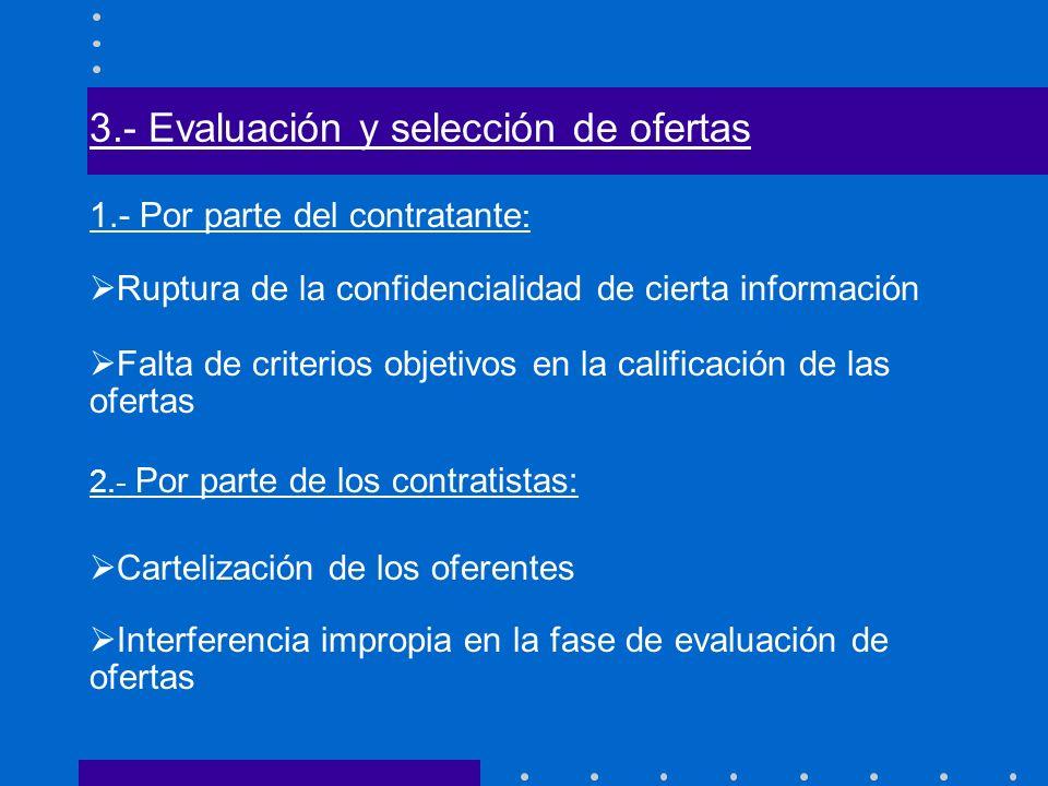 3.- Evaluación y selección de ofertas 1.- Por parte del contratante : Ruptura de la confidencialidad de cierta información Falta de criterios objetivo