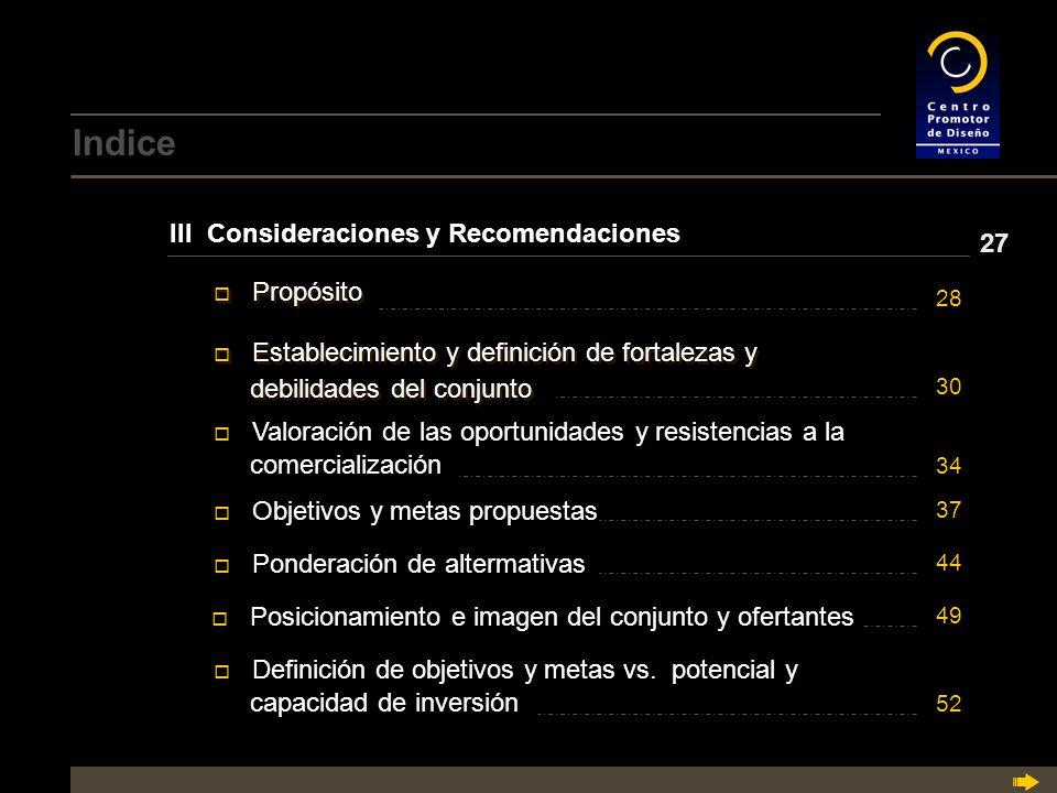 Indice III Consideraciones y Recomendaciones o Establecimiento y definición de fortalezas y Establecimiento y definición de fortalezas y debilidades del conjunto o Establecimiento y definición de fortalezas y Establecimiento y definición de fortalezas y debilidades del conjunto o Valoración de las oportunidades y resistencias a la Valoración de las oportunidades y resistencias a la comercialización o Objetivos y metas propuestas Objetivos y metas propuestas o Definición de objetivos y metas vs.