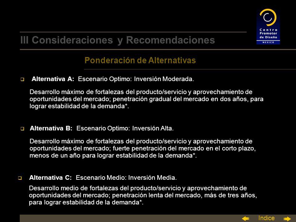 Indice III Consideraciones y Recomendaciones Ponderación de Alternativas q Alternativa A: Escenario Optimo: Inversión Moderada.