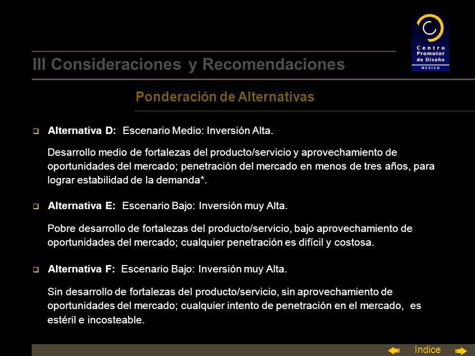 Indice III Consideraciones y Recomendaciones Ponderación de Alternativas q Alternativa D: Escenario Medio: Inversión Alta.