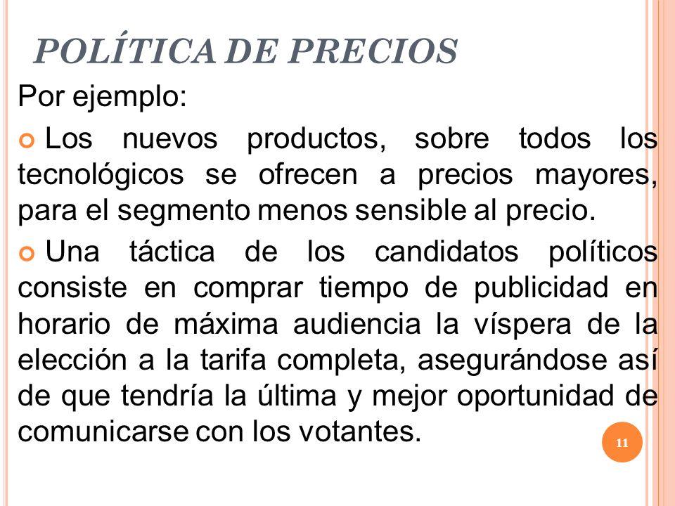 POLÍTICA DE PRECIOS Por ejemplo: Los nuevos productos, sobre todos los tecnológicos se ofrecen a precios mayores, para el segmento menos sensible al p