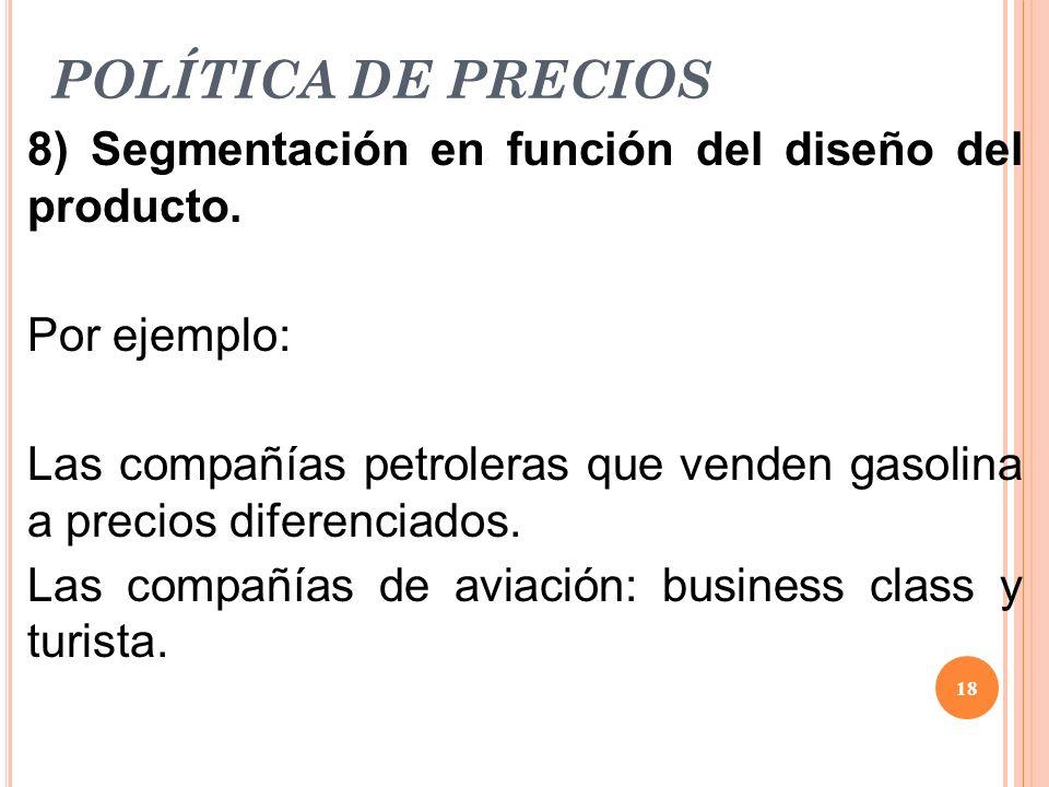 POLÍTICA DE PRECIOS 8) Segmentación en función del diseño del producto. Por ejemplo: Las compañías petroleras que venden gasolina a precios diferencia